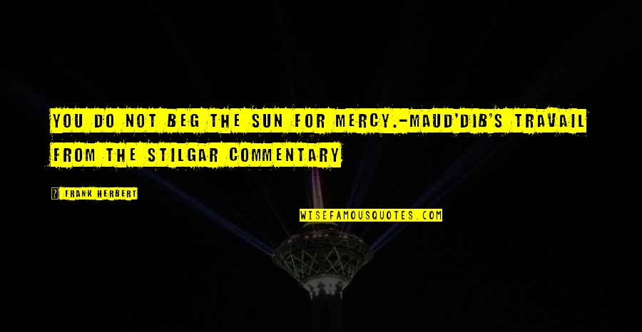 Mercy's Quotes By Frank Herbert: You do not beg the sun for mercy.-Maud'dib's
