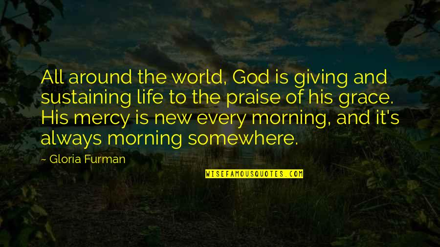 Mercy's Quotes By Gloria Furman: All around the world, God is giving and