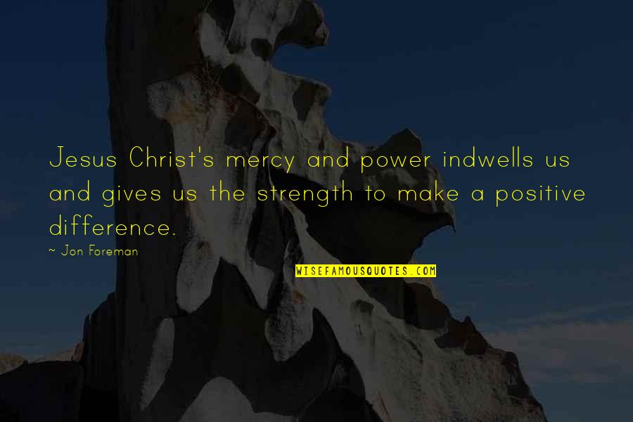 Mercy's Quotes By Jon Foreman: Jesus Christ's mercy and power indwells us and