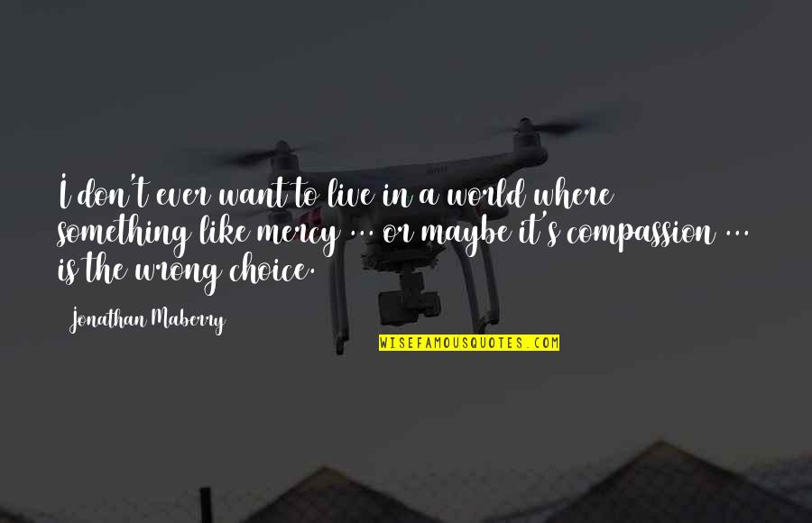 Mercy's Quotes By Jonathan Maberry: I don't ever want to live in a