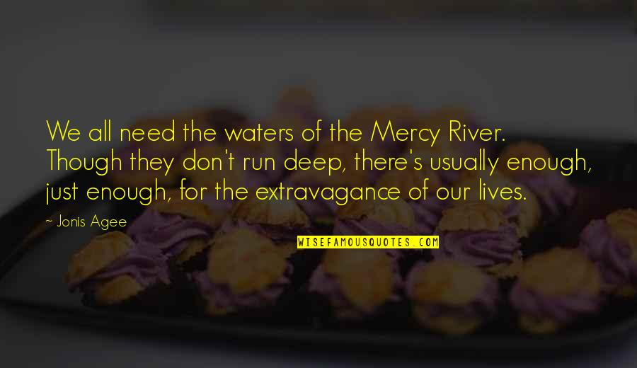 Mercy's Quotes By Jonis Agee: We all need the waters of the Mercy