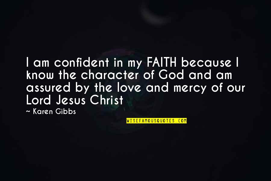 Mercy's Quotes By Karen Gibbs: I am confident in my FAITH because I