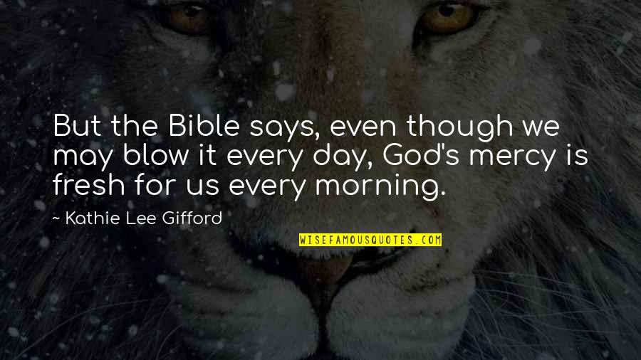 Mercy's Quotes By Kathie Lee Gifford: But the Bible says, even though we may