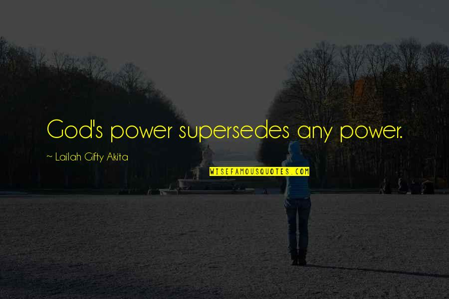 Mercy's Quotes By Lailah Gifty Akita: God's power supersedes any power.