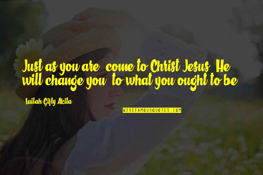 Mercy's Quotes By Lailah Gifty Akita: Just as you are, come to Christ Jesus,