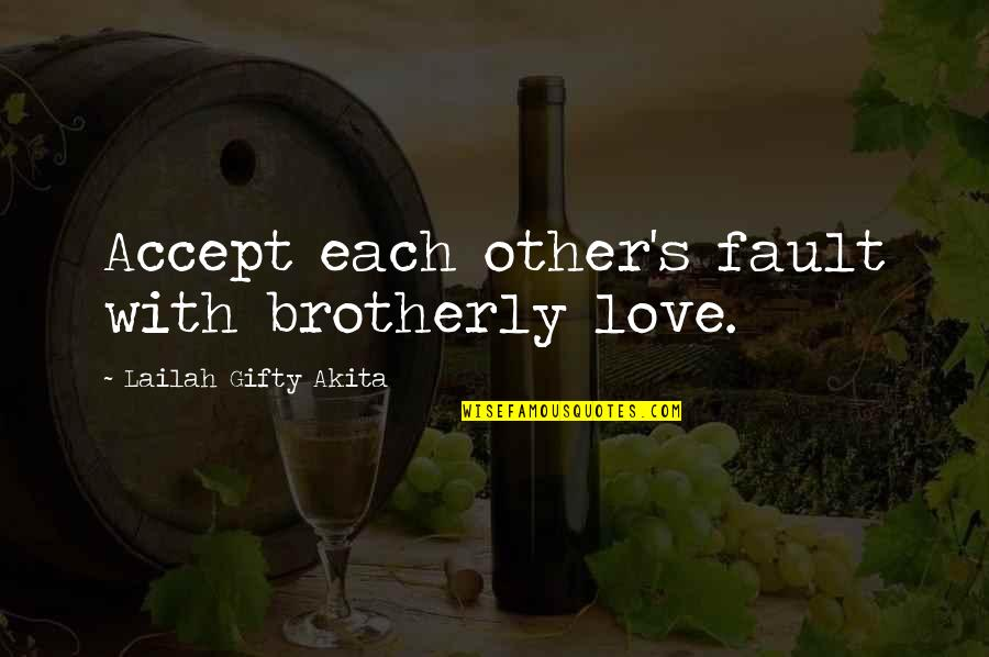 Mercy's Quotes By Lailah Gifty Akita: Accept each other's fault with brotherly love.