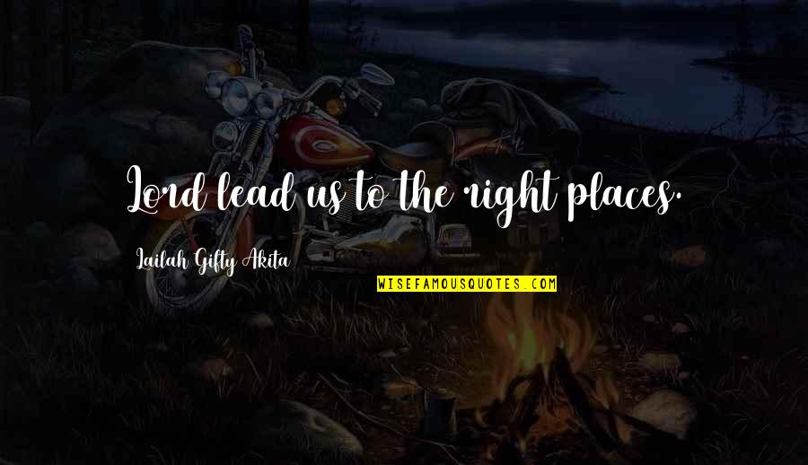 Mercy's Quotes By Lailah Gifty Akita: Lord lead us to the right places.