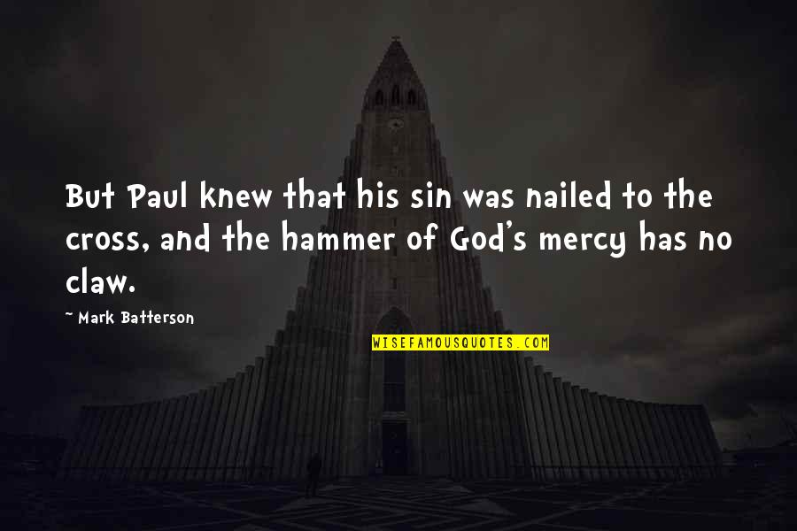 Mercy's Quotes By Mark Batterson: But Paul knew that his sin was nailed