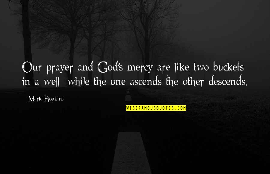 Mercy's Quotes By Mark Hopkins: Our prayer and God's mercy are like two