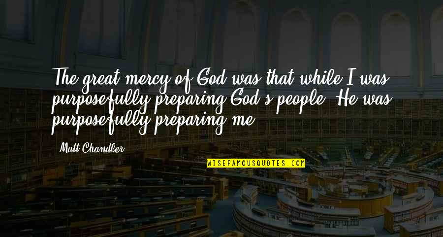 Mercy's Quotes By Matt Chandler: The great mercy of God was that while