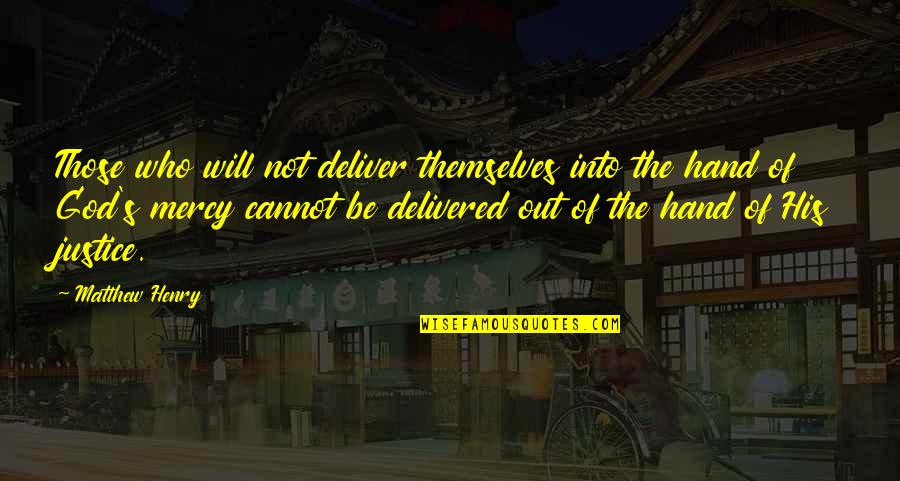 Mercy's Quotes By Matthew Henry: Those who will not deliver themselves into the