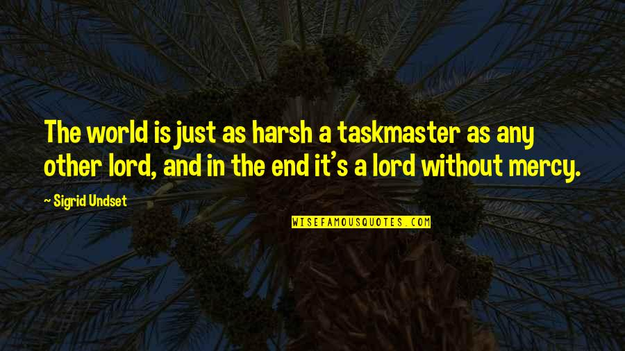 Mercy's Quotes By Sigrid Undset: The world is just as harsh a taskmaster