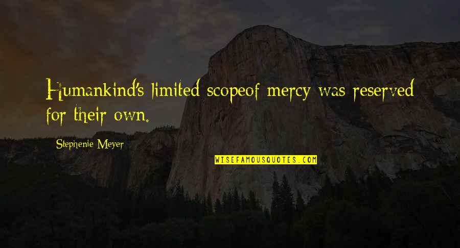 Mercy's Quotes By Stephenie Meyer: Humankind's limited scopeof mercy was reserved for their