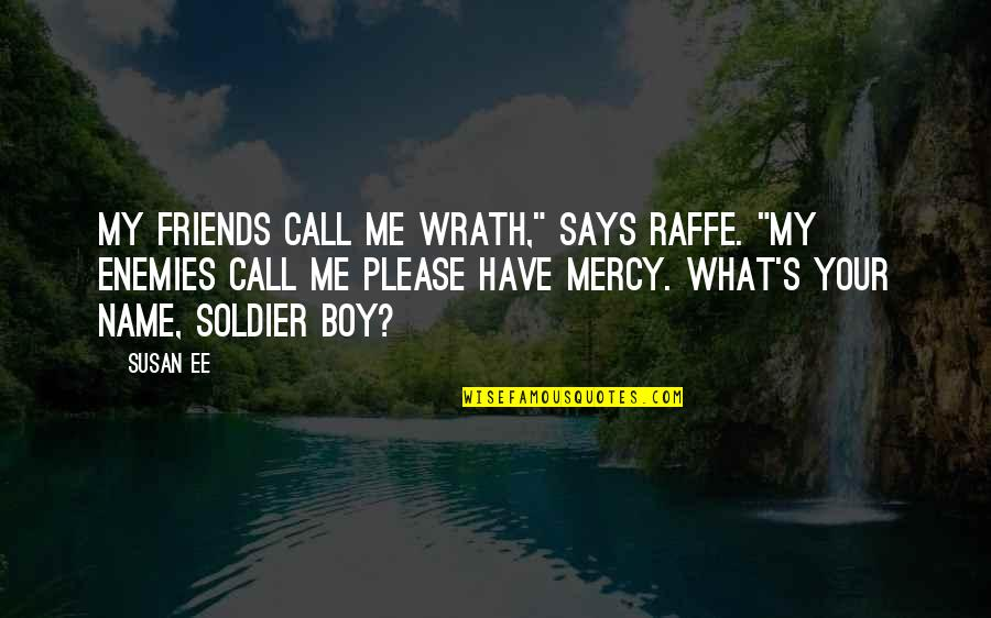 "Mercy's Quotes By Susan Ee: My friends call me Wrath,"" says Raffe. ""My"