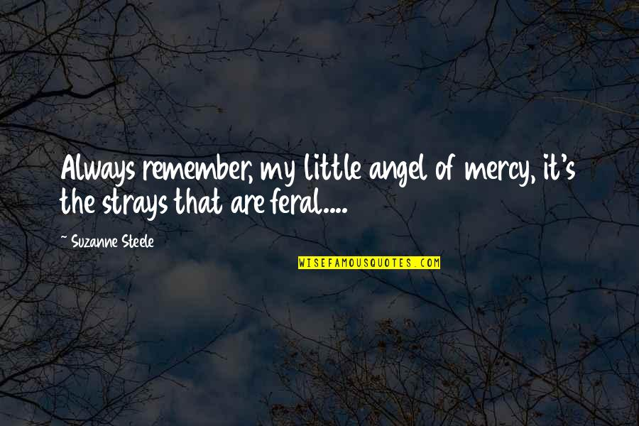 Mercy's Quotes By Suzanne Steele: Always remember, my little angel of mercy, it's