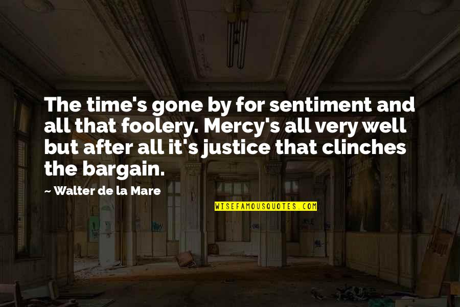 Mercy's Quotes By Walter De La Mare: The time's gone by for sentiment and all