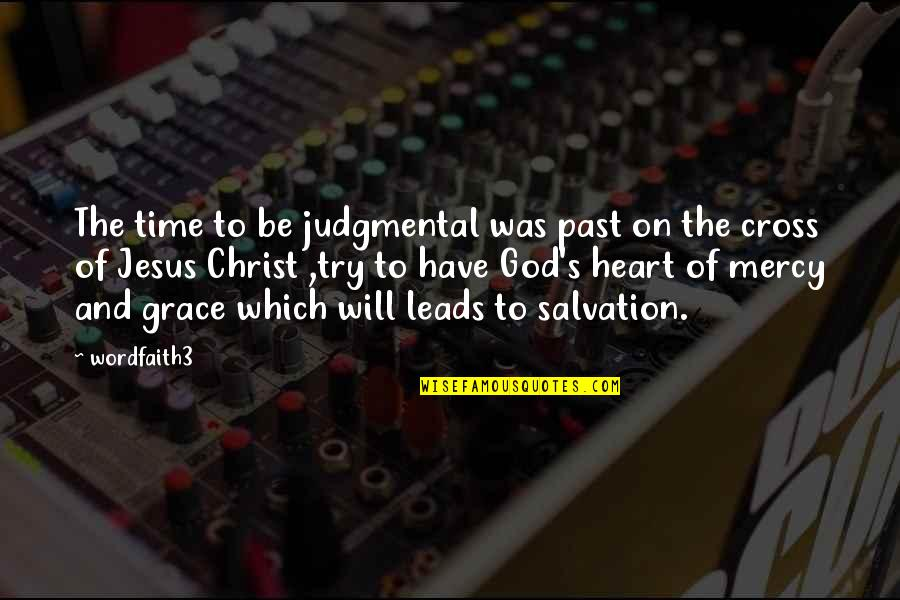 Mercy's Quotes By Wordfaith3: The time to be judgmental was past on