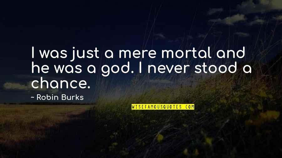 Mere Mortal Quotes By Robin Burks: I was just a mere mortal and he