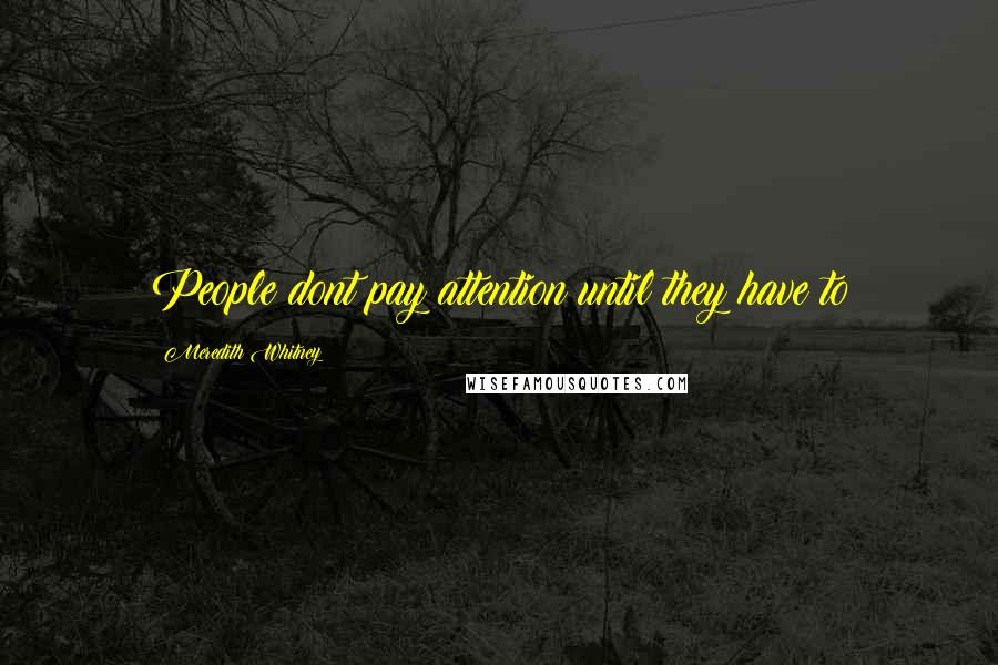 Meredith Whitney quotes: People dont pay attention until they have to