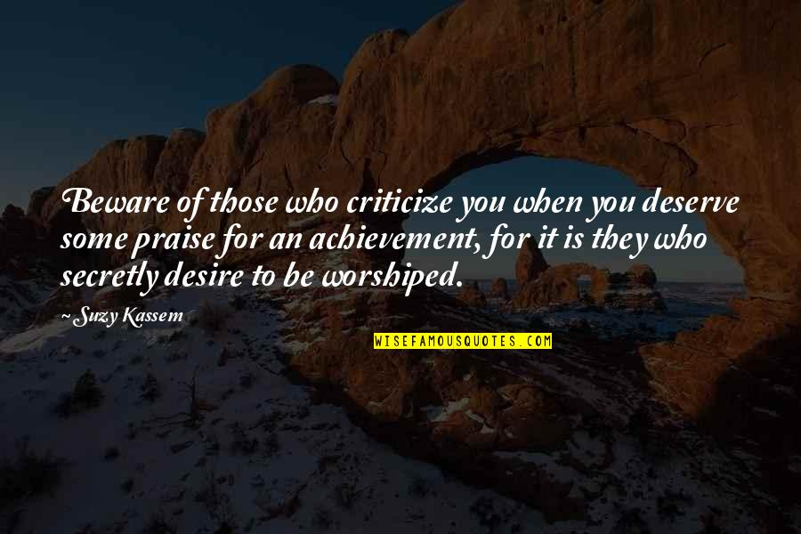 Merit Award Quotes By Suzy Kassem: Beware of those who criticize you when you
