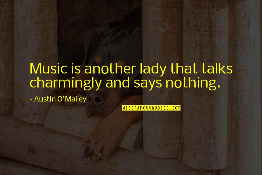 Merit Badge Quotes By Austin O'Malley: Music is another lady that talks charmingly and