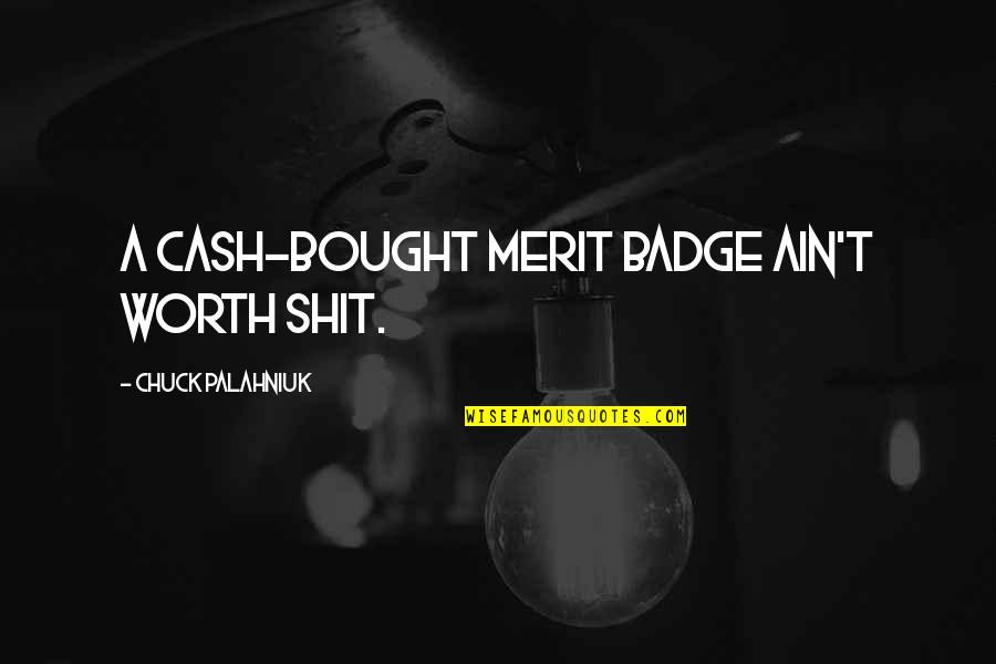 Merit Badge Quotes By Chuck Palahniuk: A cash-bought merit badge ain't worth shit.