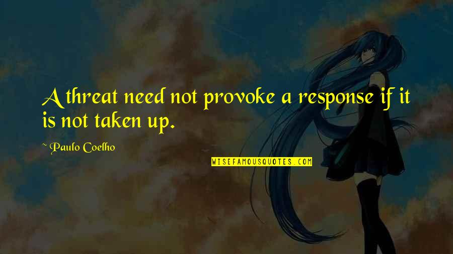 Merit Badge Quotes By Paulo Coelho: A threat need not provoke a response if