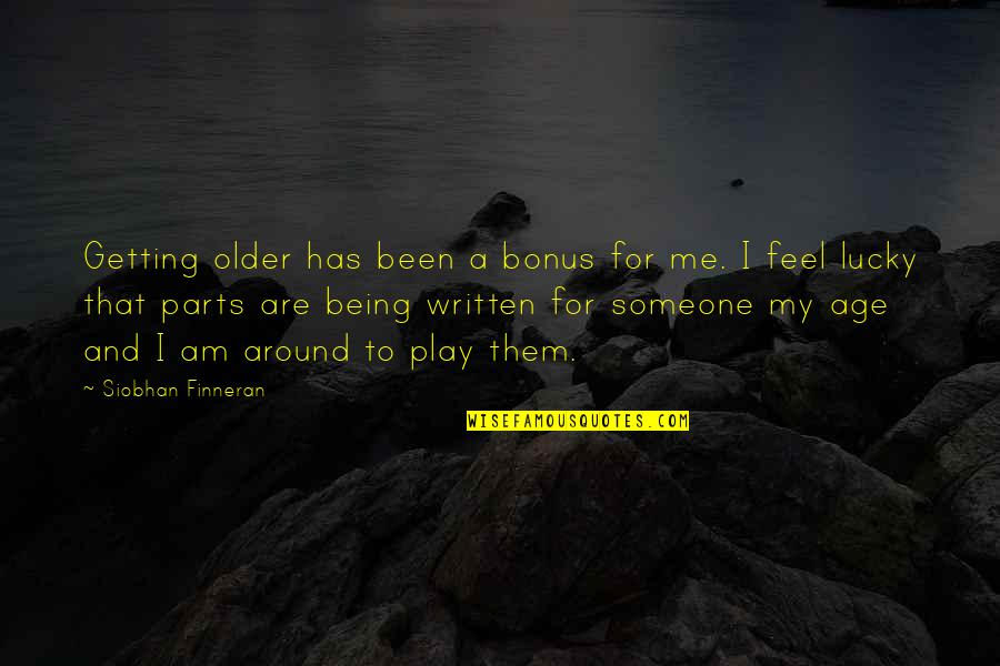 Merit Badge Quotes By Siobhan Finneran: Getting older has been a bonus for me.