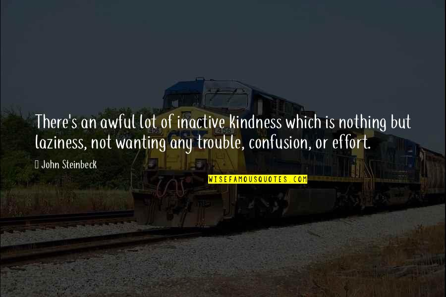 Meritto Quotes By John Steinbeck: There's an awful lot of inactive kindness which