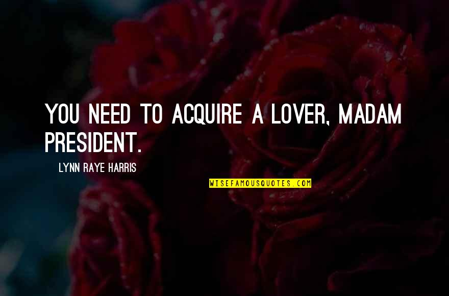 Meritto Quotes By Lynn Raye Harris: You need to acquire a lover, Madam President.