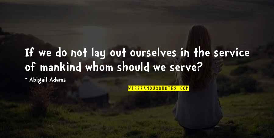 Merker Quotes By Abigail Adams: If we do not lay out ourselves in