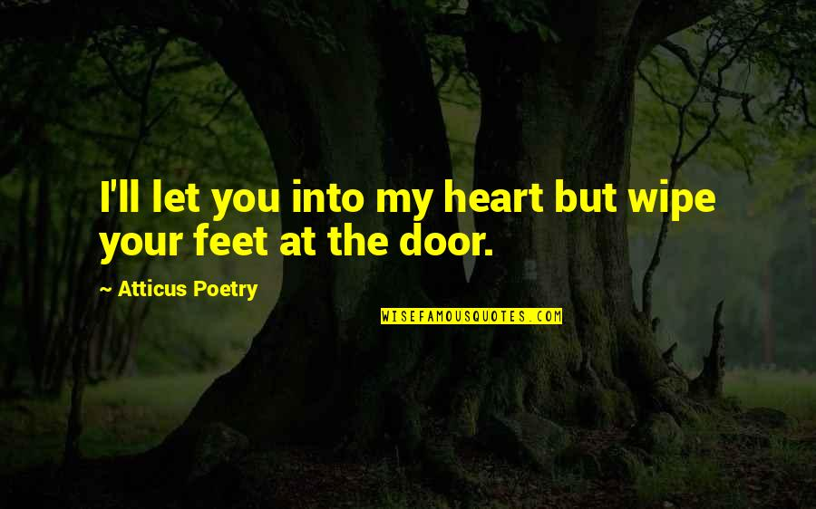 Merker Quotes By Atticus Poetry: I'll let you into my heart but wipe