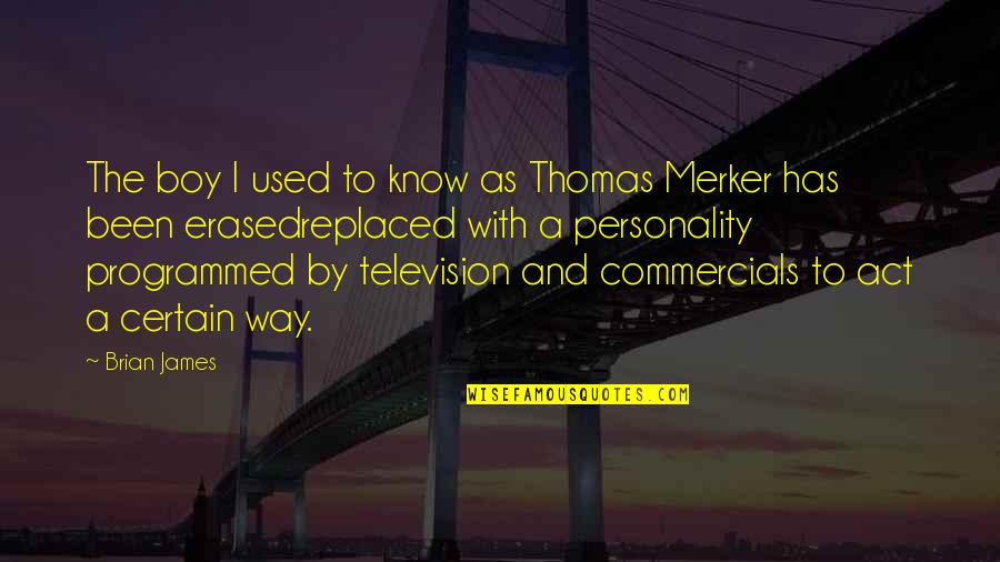 Merker Quotes By Brian James: The boy I used to know as Thomas