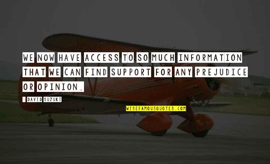 Merker Quotes By David Suzuki: We now have access to so much information