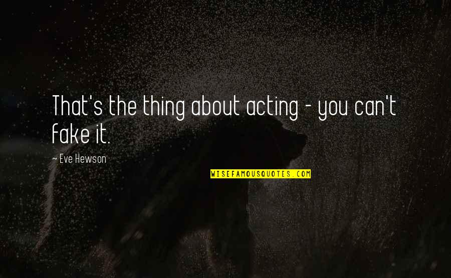 Merker Quotes By Eve Hewson: That's the thing about acting - you can't