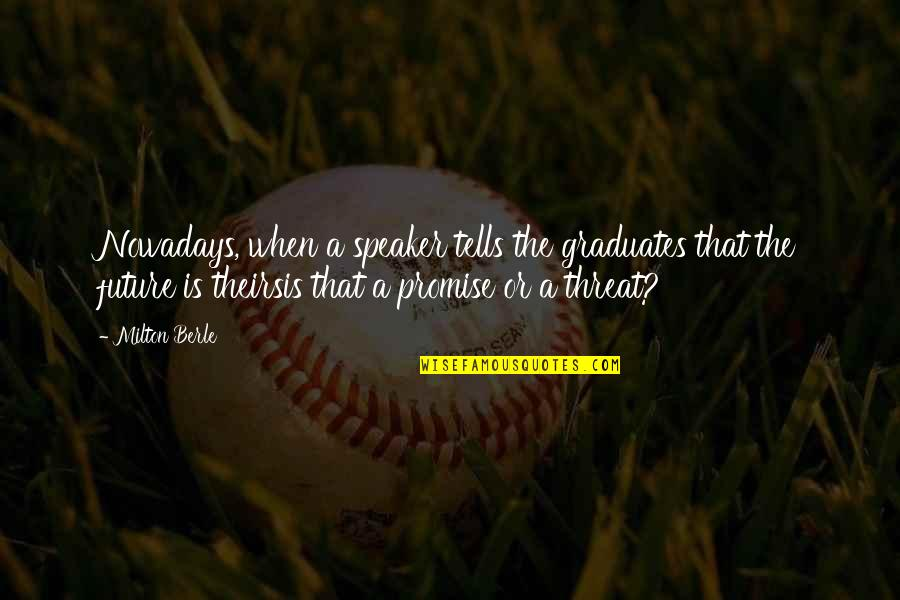 Merker Quotes By Milton Berle: Nowadays, when a speaker tells the graduates that