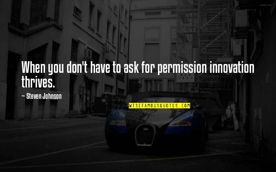 Merker Quotes By Steven Johnson: When you don't have to ask for permission