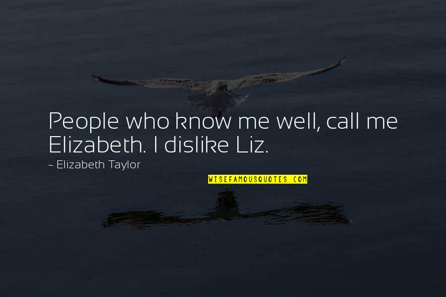 Merlin Queen Of Hearts Quotes By Elizabeth Taylor: People who know me well, call me Elizabeth.