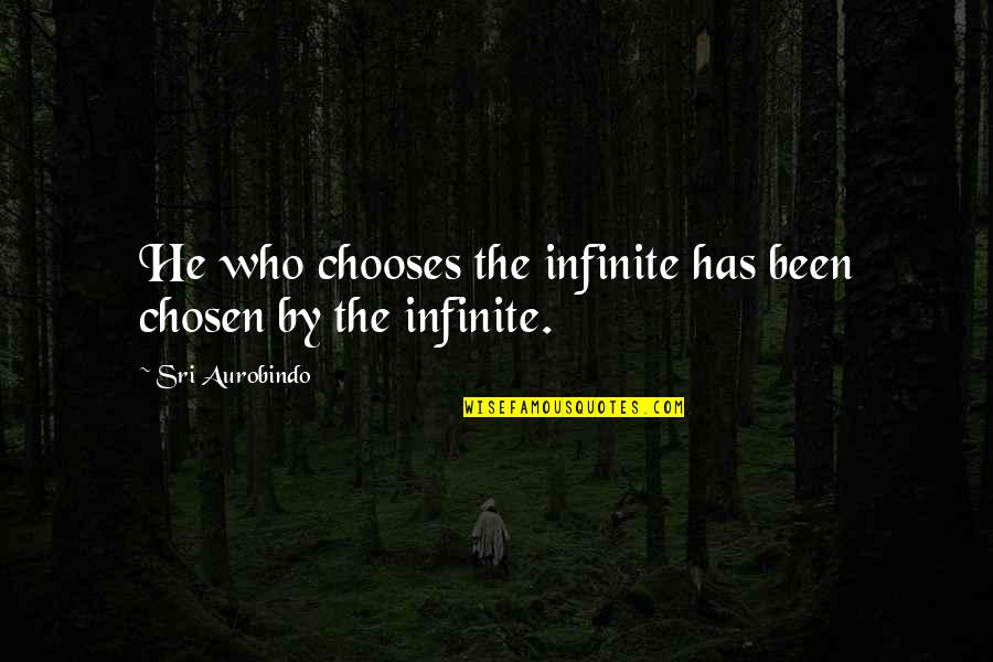 Merlin Queen Of Hearts Quotes By Sri Aurobindo: He who chooses the infinite has been chosen