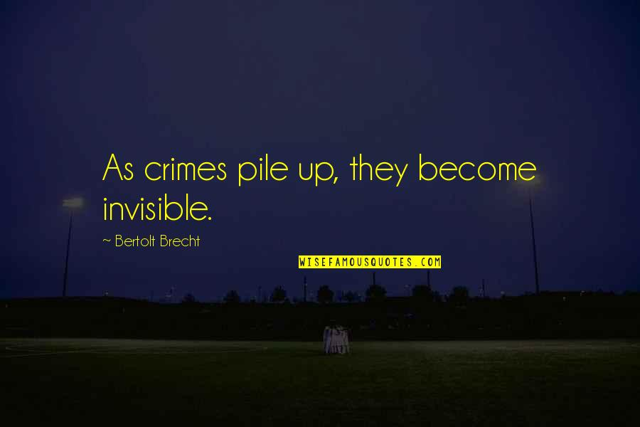 Merlin The Wizard Quotes By Bertolt Brecht: As crimes pile up, they become invisible.