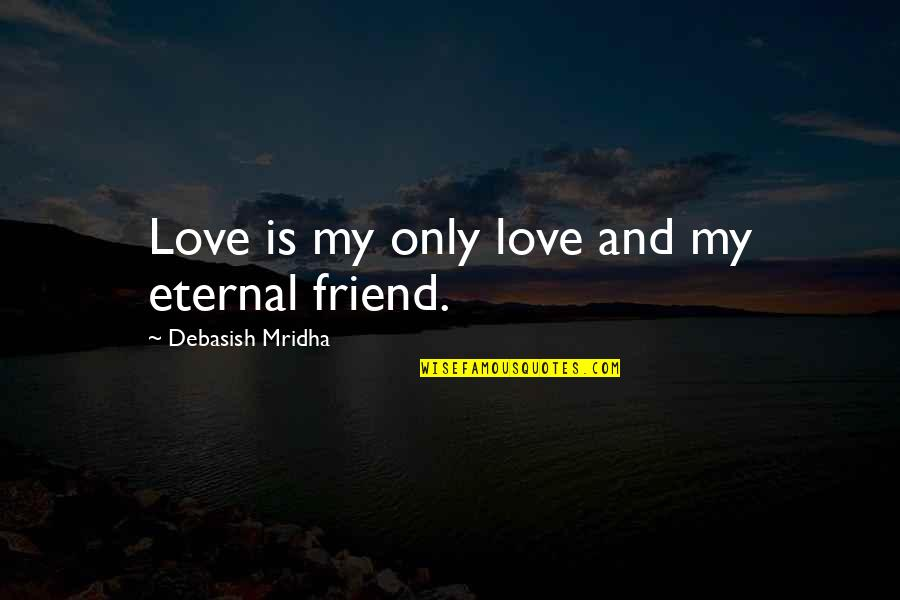 Merlin The Wizard Quotes By Debasish Mridha: Love is my only love and my eternal
