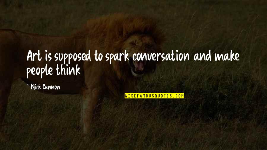 Merlin The Wizard Quotes By Nick Cannon: Art is supposed to spark conversation and make