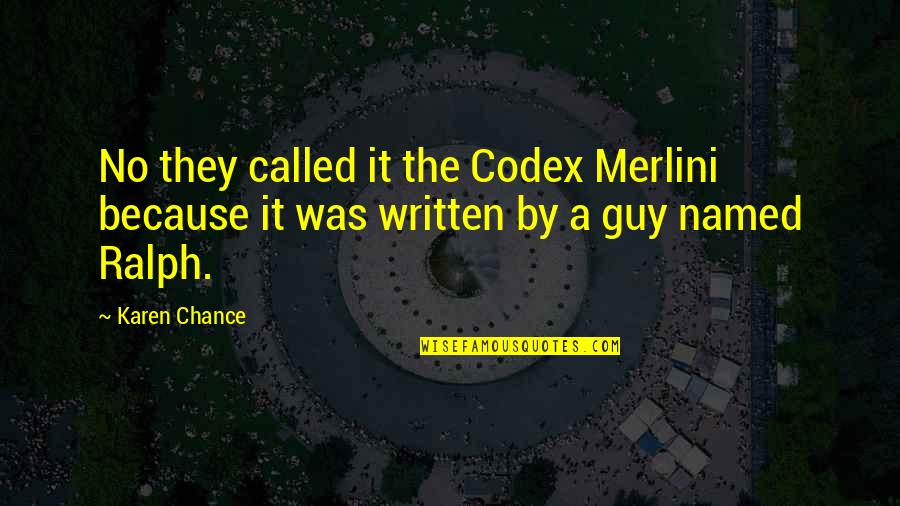 Merlini Quotes By Karen Chance: No they called it the Codex Merlini because