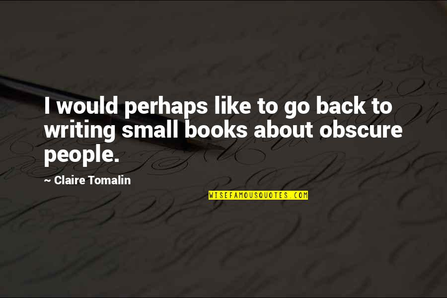 Merlins Quotes By Claire Tomalin: I would perhaps like to go back to