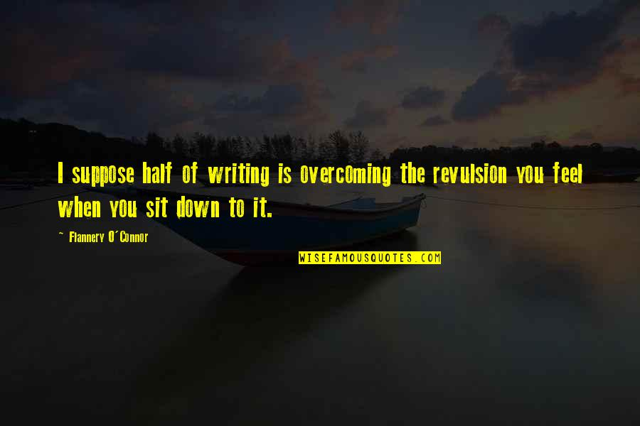 Merlins Quotes By Flannery O'Connor: I suppose half of writing is overcoming the