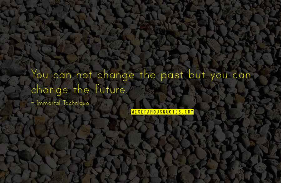 Merlins Quotes By Immortal Technique: You can not change the past but you