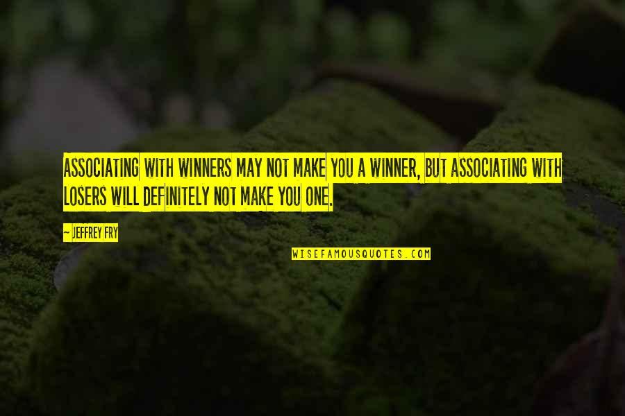 Merlins Quotes By Jeffrey Fry: Associating with winners may not make you a