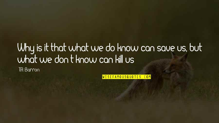 Merlins Quotes By T.A. Barron: Why is it that what we do know