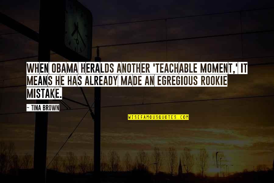Merlins Quotes By Tina Brown: When Obama heralds another 'teachable moment,' it means