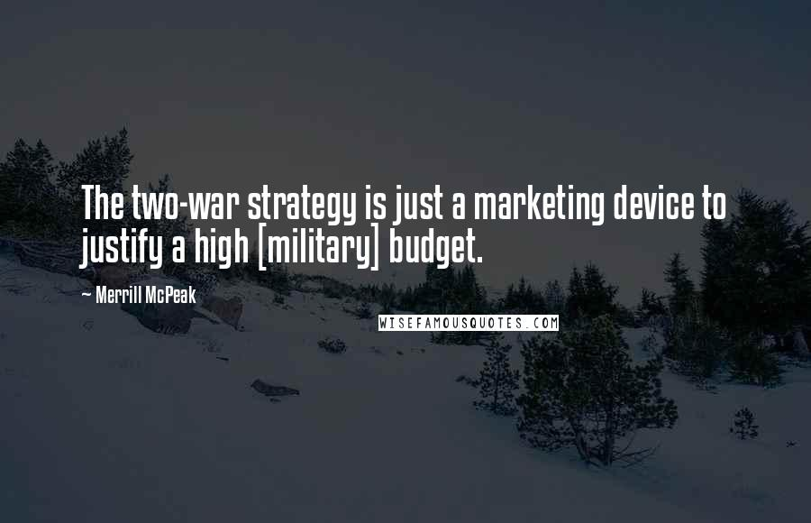 Merrill McPeak quotes: The two-war strategy is just a marketing device to justify a high [military] budget.